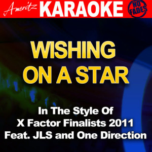 Ameritz Audio Karaoke的專輯Wishing On a Star (Feat. JLS and One Direction) [In the Style of X Factor Finalists 2011] [Karaoke Version]
