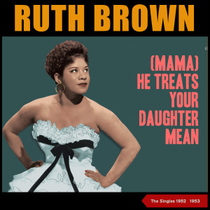 RUTH BROWN的專輯(Mama) He Treats Your Daughter Mean