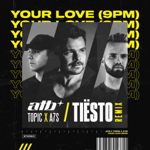 Listen to Your Love (9PM) (Tiësto Remix) song with lyrics from ATB
