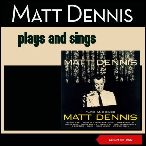 Album Plays and Sings Matt Dennis (Album of 1954) from Matt Dennis