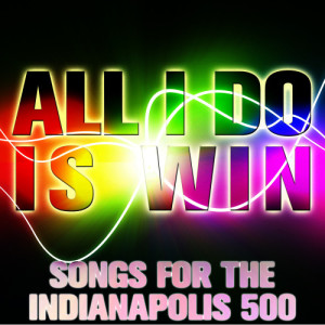 Ultimate Tribute Stars的專輯All I Do Is Win: Songs for the Indianapolis 500