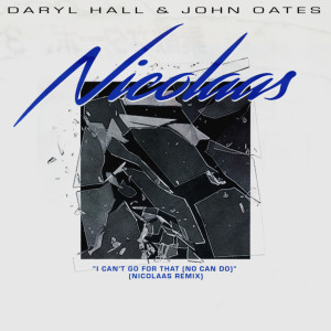 Album I Can't Go for That (No Can Do) (Nicolaas Remix) from Daryl Hall & John Oates