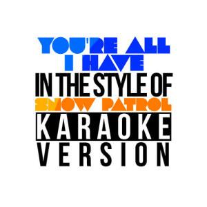 Karaoke - Ameritz的專輯You're All I Have (In the Style of Snow Patrol) [Karaoke Version] - Single