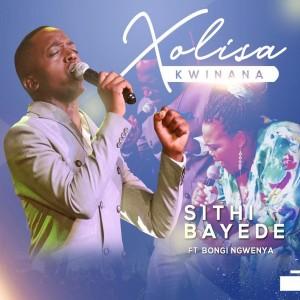 Listen to Sithi Bayede song with lyrics from Xolisa Kwinana