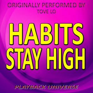 Listen to Habits (Stay High) [Originally Performed by Tove Lo] song with lyrics from Playback Universe