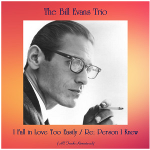 The Bill Evans Trio的專輯I Fall in Love Too Easily / Re: Person I Knew