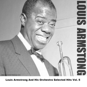 Louis Armstrong的專輯Louis Armstrong And His Orchestra Selected Hits Vol. 5