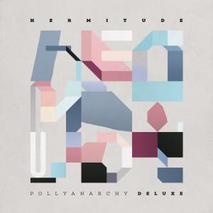 Album Pollyanarchy (Deluxe) (Explicit) from Hermitude
