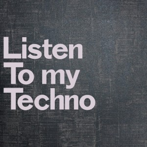 Album Listen to My Techno from Various Artists