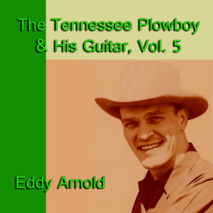 Eddy Arnold的專輯The Tennessee Plowboy & His Guitar, Vol. 5