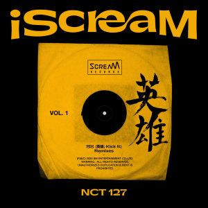 NCT 127的專輯iScreaM Vol.1 : 영웅 Kick It 英雄 Remixes