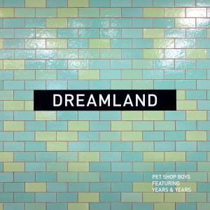 Pet Shop Boys的專輯Dreamland (feat. Years & Years)