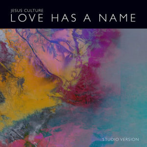 Listen to Love Has A Name (Studio Version) song with lyrics from Jesus Culture