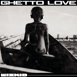 Listen to Ghetto Love song with lyrics from WizKid