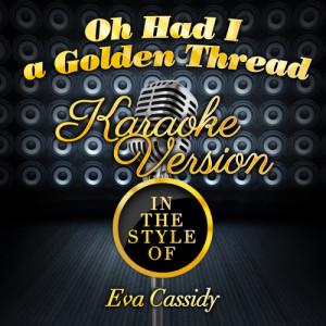 Karaoke - Ameritz的專輯Oh Had I a Golden Thread (In the Style of Eva Cassidy) [Karaoke Version] - Single