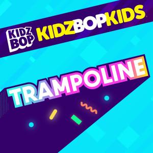 Kidz Bop Kids的專輯Trampoline