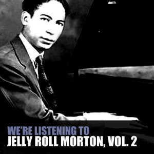 We're Listening to Jelly Roll Morton, Vol. 2