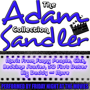 Friday Night At The Movies的專輯The Adam Sandler Collection: Music from 18 Hit Movies including Bedtime Stories, The Wedding Singer & Funny People