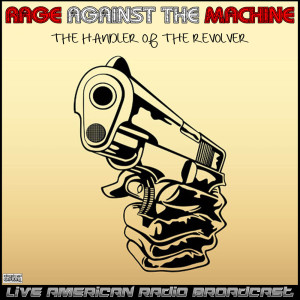 The Handler Of The Revolver (Live) dari Rage Against The Machine