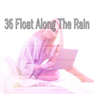 36 Float Along the Rain