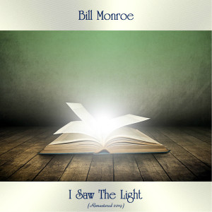 Album I Saw The Light (Remastered 2019) from Bill Monroe