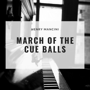 Album March of the Cue Balls from Henry Mancini and His Orchestra