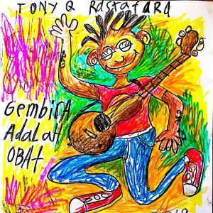 Gembira Adalah Obat dari Tony Q Rastafara