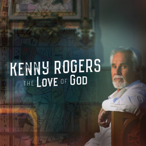 Kenny Rogers的專輯The Love Of God (Deluxe Edition)