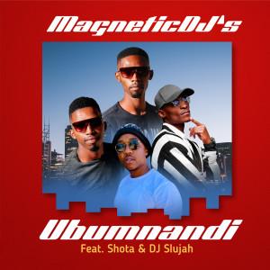 Album Ubumnandi (feat. Shota & DJ Slujah) from Magnetic DJ's