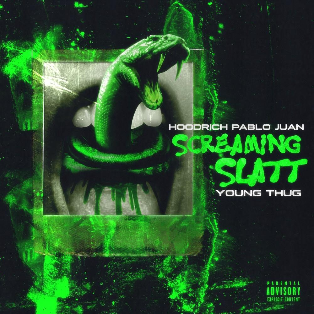 Screaming Slatt 2019 HoodRich Pablo Juan; Young Thug