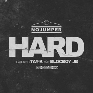 Listen to Hard (feat. Tay-K and BlocBoy JB) song with lyrics from No Jumper