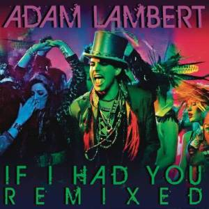 Listen to If I Had You (Jason Nevins Robotronic Extended Mix) song with lyrics from Adam Lambert