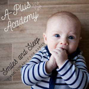 Album Smiles and Sleep - Piano Lullabies for Babies from A-Plus Academy