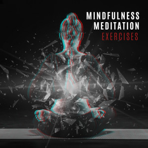 Mantras Guru Maestro的專輯Mindfulness Meditation Exercises -  Open Your Mind, Feel Deep Relaxation and Calmness