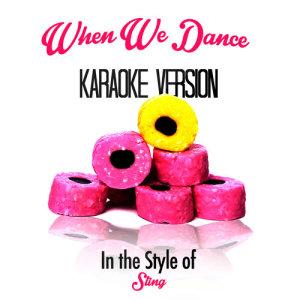 Karaoke - Ameritz的專輯When We Dance (In the Style of Sting) [Karaoke Version] - Single