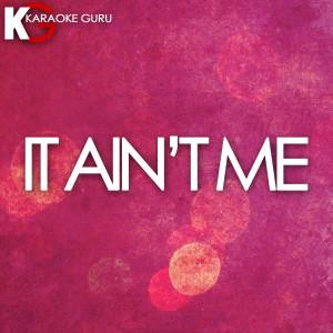 收聽Karaoke Guru的It Ain't Me歌詞歌曲
