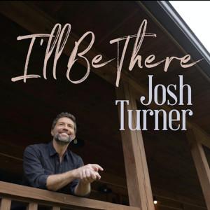 I'll Be There dari Josh Turner