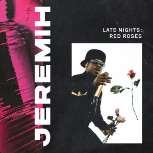Jeremih的專輯Late Nights: Red Roses (Explicit)