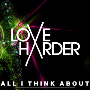 Album All I Think About from Love Harder