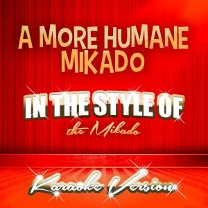 Ameritz Audio Karaoke的專輯A More Humane Mikado (In the Style of the Mikado) [Karaoke Version] - Single