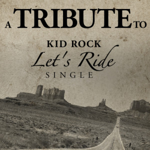 The Hit Crew的專輯A Tribute to Kid Rock: Let's Ride Single