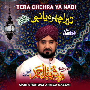 Album Tera Chehra Ya Nabi - Islamic Naats from Qari Shahbaz Ahmed Naeemi