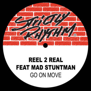 """Listen to Go On Move (feat. The Mad Stuntman) [Erick """"More"""" Mix] (Erick 'More' Mix) song with lyrics from Reel 2 Real"""