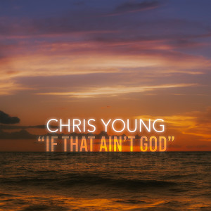 Chris Young的專輯If That Ain't God