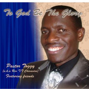 Album To God Be the Glory from REV T T CHIVAVIRO