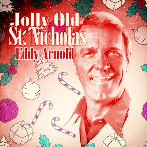 收聽Eddy Arnold的Jolly Old Saint Nicholas歌詞歌曲