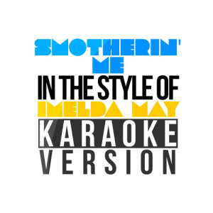 收聽Karaoke - Ameritz的Smotherin' Me (In the Style of Imelda May) [Karaoke Version] (Karaoke Version)歌詞歌曲