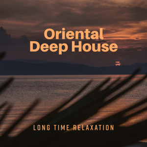 Album Oriental Deep House (Long Time Relaxation, Dance Chill Out) from Ibiza Chill Out Music Zone