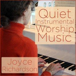 Album Quiet Instrumental Worship Music for Church Service or Prayer from Joyce Richardson