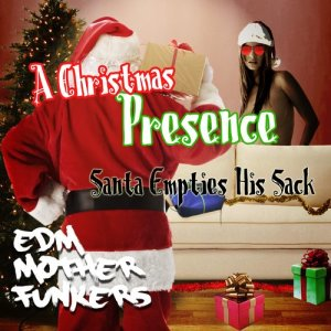 Album A Christmas Pressence - Santa Empties His Sack from EDM Mother Funkers